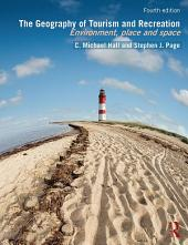 The Geography of Tourism and Recreation: Environment, Place and Space, Edition 4