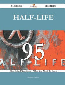 Half Life 95 Success Secrets   95 Most Asked Questions on Half Life   What You Need to Know