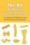 The Art Of Making Gluten-Free Pasta