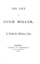 The Life of Hugh Miller; a Sketch for Working Men. [Reprinted from the Northern Daily Express.]
