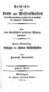 Geschichte der Poesie und Beredsamkeit seit dem Ende des dreizehnten Jahrhunderts: Ausgabe 10