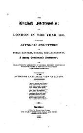 The English Metropolis: Or, London in the Year 1820. Containing Satirical Strictures on Public Manners, Morals, and Amusements; a Young Gentleman's Adventures; and Characteristic Anecdotes of Several Eminent Individuals ...