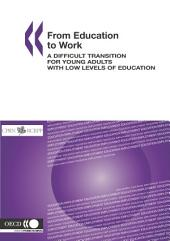 From Education to Work A Difficult Transition for Young Adults with Low Levels of Education: A Difficult Transition for Young Adults with Low Levels of Education