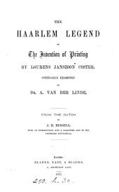 The Haarlem legend of the invention of printing by Lourens Janszoon Coster, critically examined. From the Dutch by J.H. Hessels, with an intr., and a classified list of the Costeruan incunabula