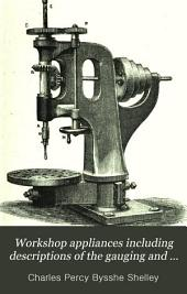 Workshop Appliances Including Descriptions of the Gauging and Measuring Instruments, the Hand Cutting-tools, Lathes, Drilling, Planing, and Other Machine-tools Used by Engineers