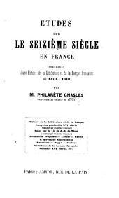 Études sur le seizième siècle en France: précédées d'une histoire de la littérature it de la langue françaises de 1470 à 1610