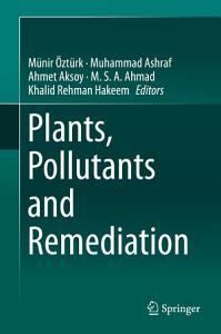 Plants  Pollutants and Remediation PDF