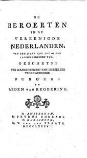 De beroerten in de Vereenigde Nederlanden, van den jaare 1300 tot op den tegenwoordigen tyd, geschetst ter waarschuwing van derzelver tegenwoordige burgers en leden van regeering: Volume 1