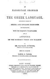 An Elementary Grammar of the Greek Language: Containing a Series of Greek and English Exercises for Translation, with the Requisite Vocabularies, and an Appendix on the Homeric Verse and Dialect