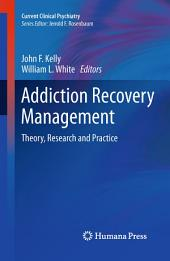 Addiction Recovery Management: Theory, Research and Practice