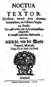 Noctua et Textor: Mythicae veteris artis alterum exemplum, novissimae Phadianae simile ; Pro nostri orbis fatis stylo antiquissimo pingendis & vetustis autoribus illustrandis ...