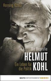 Helmut Kohl: Ein Leben für die Politik. Die Biografie