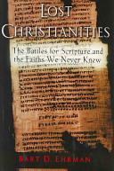 Lost Christianities/ Lost Scriptures