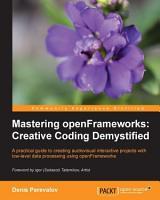 Mastering openFrameworks  Creative Coding Demystified PDF