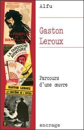Gaston Leroux: Parcours d'une œuvre