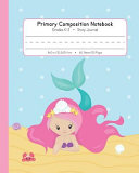 Primary Composition Notebook Grades K-2 Story Journal: Picture Space and Dashed Midline Kindergarten to Early Childhood 120 Story Paper Pages Mermaid