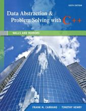 Data Abstraction & Problem Solving with C++: Walls and Mirrors, Edition 6