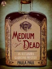 Medium Dead – An Alexandra Gladstone Mystery