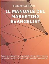 Il manuale del customer evangelist: come promuovere i tuoi prodotti, le tue idee o la tua azienda usando i principi del marketing evangelist