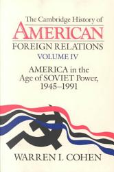 The Cambridge History Of American Foreign Relations Volume 4 America In The Age Of Soviet Power 1945 1991 Book PDF