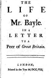 The life of Mr. Bayle: in a letter to a peer of Great Britain