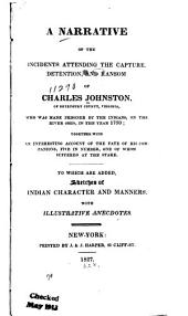 A Narrative of the Incidents Attending the Capture, Detention, and Ransom of Charles Johnston, of Botetourt County, Virginia,: Who was Made Prisoner by the Indians, on the River Ohio, in the Year 1790; Together with an Interesting Account of the Fate of His Companions, Five in Number, One of Whom Suffered at the Stake. To which are Added, Sketches of Indian Character and Manners, with Illustrative Anecdotes