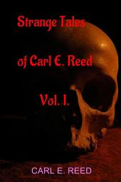 Strange Tales of Carl E. Reed Vol. I.