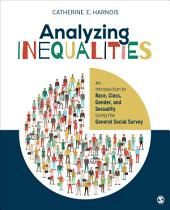 Analyzing Inequalities: An Introduction to Race, Class, Gender, and Sexuality Using the General Social Survey