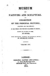 Museum of Painting and Sculpture: Or, Collection of the Principal Pictures, Statues and Bas-reliefs in the Public and Private Galleries of Europe, Volume 16