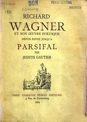 Richard Wagner et son œuvre poétique depuis Rienzi jusqu'à Parsifal
