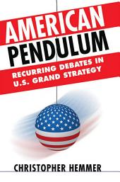 American Pendulum: Recurring Debates in U.S. Grand Strategy