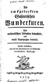 Die aufgedeckten Gaßnerischen Wunderkuren: aus authentischen Urkunden beleuchtet, und durch Augenzeugen bewiesen