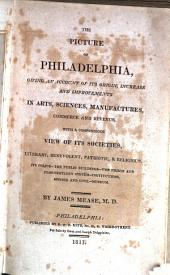 The Picture of Philadelphia: Giving an Account of Its Origin, Increase, and Improvements in Arts, Sciences, and Manufactures, Commerce and Revenue. With a Compendious View of Its Societies ...