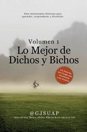 Lo Mejor de Dichos y Bichos Volumen 1: Diez interesantes historias para aprender, sorprenderte y divertirte.