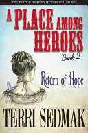 A Place Among Heroes Book 2 Return Of Hope The Liberty Property Legends Volume Five
