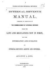 Internal-revenue Manual: Compiled by Direction of the Commissioner of Internal Revenue from the Laws and Regulations Now in Force, for the Information and Guidance of Internal-Revenue Agents and Officers, August 1, 1879