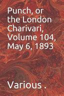 Punch  Or the London Charivari  Volume 104  May 6  1893 PDF
