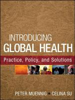 Introducing Global Health  Practice  Policy  and Solutions PDF