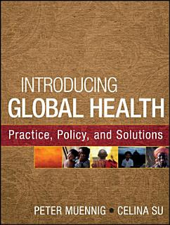 Introducing Global Health  Practice  Policy  and Solutions Book