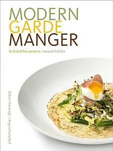 Modern Garde Manger  A Global Perspective Book
