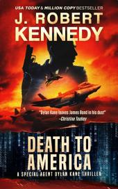 Death to America: A Special Agent Dylan Kane Thriller, Book #4
