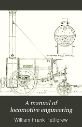 A manual of locomotive engineering: with an historical introduction : a practical text-book for the use of engine builders, designers, and draughtsmen, railway engineers, and students