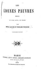 Les Lionnes pauvres. Pièce en cinq actes, en prose ... Troisième édition