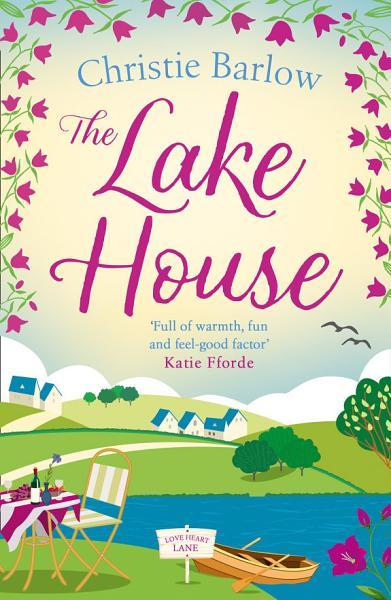 The Lake House (Love Heart Lane Series, Book 5)