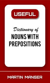 Useful Dictionary of Nouns With Prepositions: Volume 13