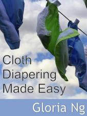 Cloth Diapering Made Easy: Chapter of Priceless Gifts of Wisdom and Practical Advice from Mama Experts for the Fourth Trimester and First Year Postpartum