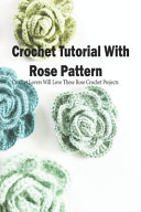 Crochet Tutorial With Rose Pattern