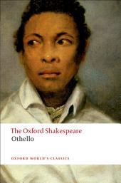The Oxford Shakespeare: Othello: The Moor of Venice