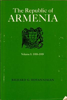 The Republic Of Armenia The First Year 1918 1919