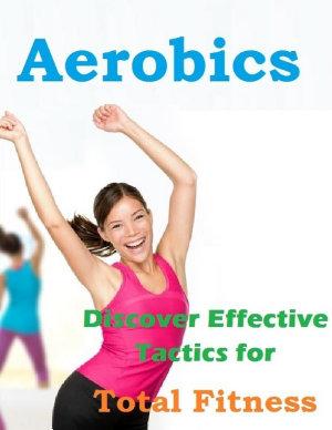 Aerobics   Discover Effective Tactics for Total Fitness PDF